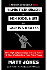 Helping Teens Succeed in High School & Life for Parents & Teachers: How High School Shapes a Teen's Future and What We Can Do to Help Them Thrive Kindle Edition