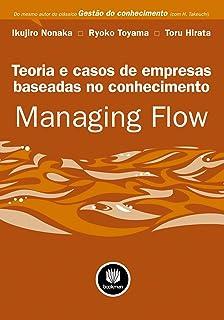 Managing Flow: Teoria e Casos para Empresas Baseadas no Conhecimento