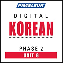 Korean Phase 2, Unit 08: Learn to Speak and Understand Korean with Pimsleur Language Programs