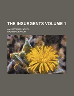 The Insurgents Volume 1; An Historical Novel