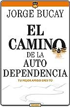 El camino de la autodependencia: Tu mejor amigo eres tú (Biblioteca Jorge Bucay. Hojas de ruta) (Spanish Edition)