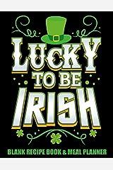 Lucky To Be Irish Blank Recipe Book & Meal Planner: Recipe Journal and Organizer Celebrating Saint Patrick's Day (Old School Lucky Irish Favorite Recipe Books) Paperback