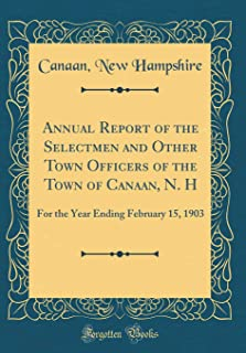 Annual Report of the Selectmen and Other Town Officers of the Town of Canaan, N. H: For the Year Ending February 15, 1903 (Classic Reprint)