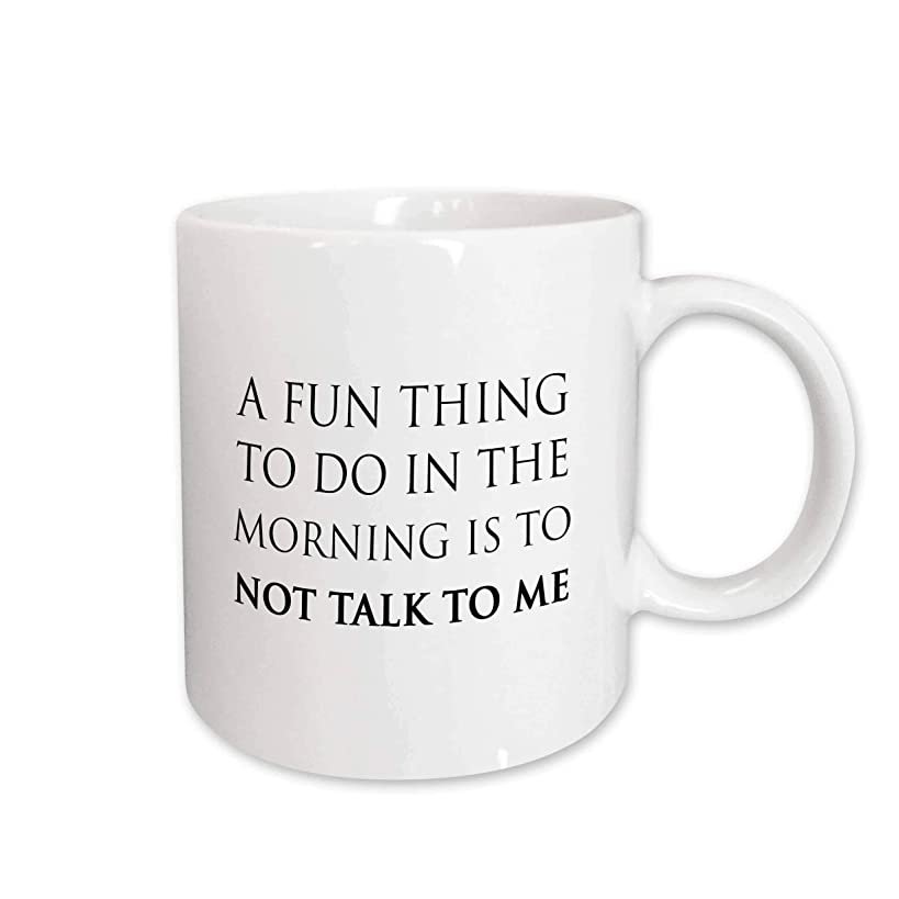 3dRose 238414_1 A A FUN THING TO DO IN THE MORNING IS TO NOT TALK TO ME Mug, 11 oz
