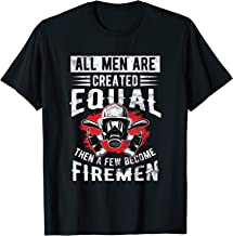 All Men Are Created Equal Firefighter Firement Gift T-Shirt