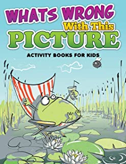 Whats Wrong With This Picture (Activity Books For Kids)
