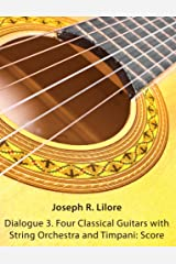 Dialogue 3. Four Classical Guitars with String Orchestra and Timpani: Score Paperback
