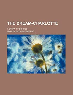 The Dream-Charlotte; A Story of Echoes