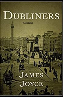 Dubliners: Full of Classic Edition (Annotated)