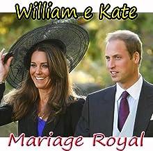 William e Kate: Mariage royal