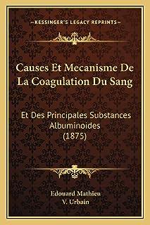 Causes Et Mecanisme De La Coagulation Du Sang: Et Des Principales Substances Albuminoides (1875)
