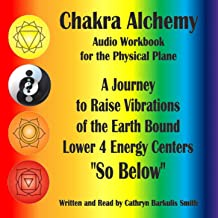 Chakra Alchemy Audio-Workbook for the Physical Plane