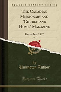 The Canadian Missionary and Church and Home Magazine, Vol. 6: December, 1887 (Classic Reprint)