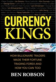 Currency Kings: How Billionaire Traders Made their Fortune Trading Forex and How You Can Too