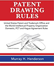 Patent Drawing Rules: Patent Drawing Rules of the United States Patent and Trademark Office and the World Intellectual Property Organization; ... on the Registrations of Industrial Designs