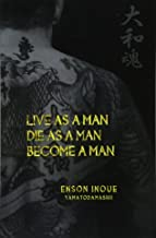 Live as a Man. Die as a Man. Become a Man. (The Way of the Modern Day Samurai) (Volume 1)