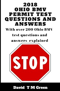 2018 Ohio BMV Permit Test Questions And Answers: Over 200 BMV Test Questions Answered And Explained