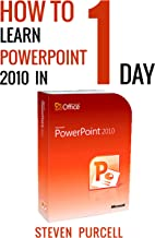 How To Learn PowerPoint 2010 In 1 Day: Don't Read Any PowerPoint 2010 Until You Read This First