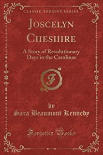 Joscelyn Cheshire: A Story of Revolutionary Days in the Carolinas (Classic Reprint)