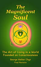 The Magnificent Soul: The Art of Living in a World Founded on Consciousness