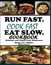 Run Fast. Cook Fast. Eat Slow Cookbook: Delicious and Easy-to-Cook Wholesome Recipe for Athletes