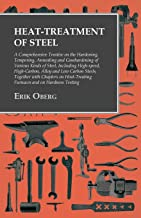 Heat-Treatment of Steel: A Comprehensive Treatise on the Hardening, Tempering, Annealing and Casehardening of Various Kind...