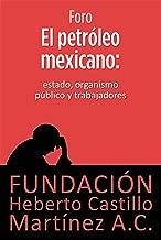El petróleo mexicano: Estado, organismo público y trabajadores (Foros nº 5) (Spanish Edition)