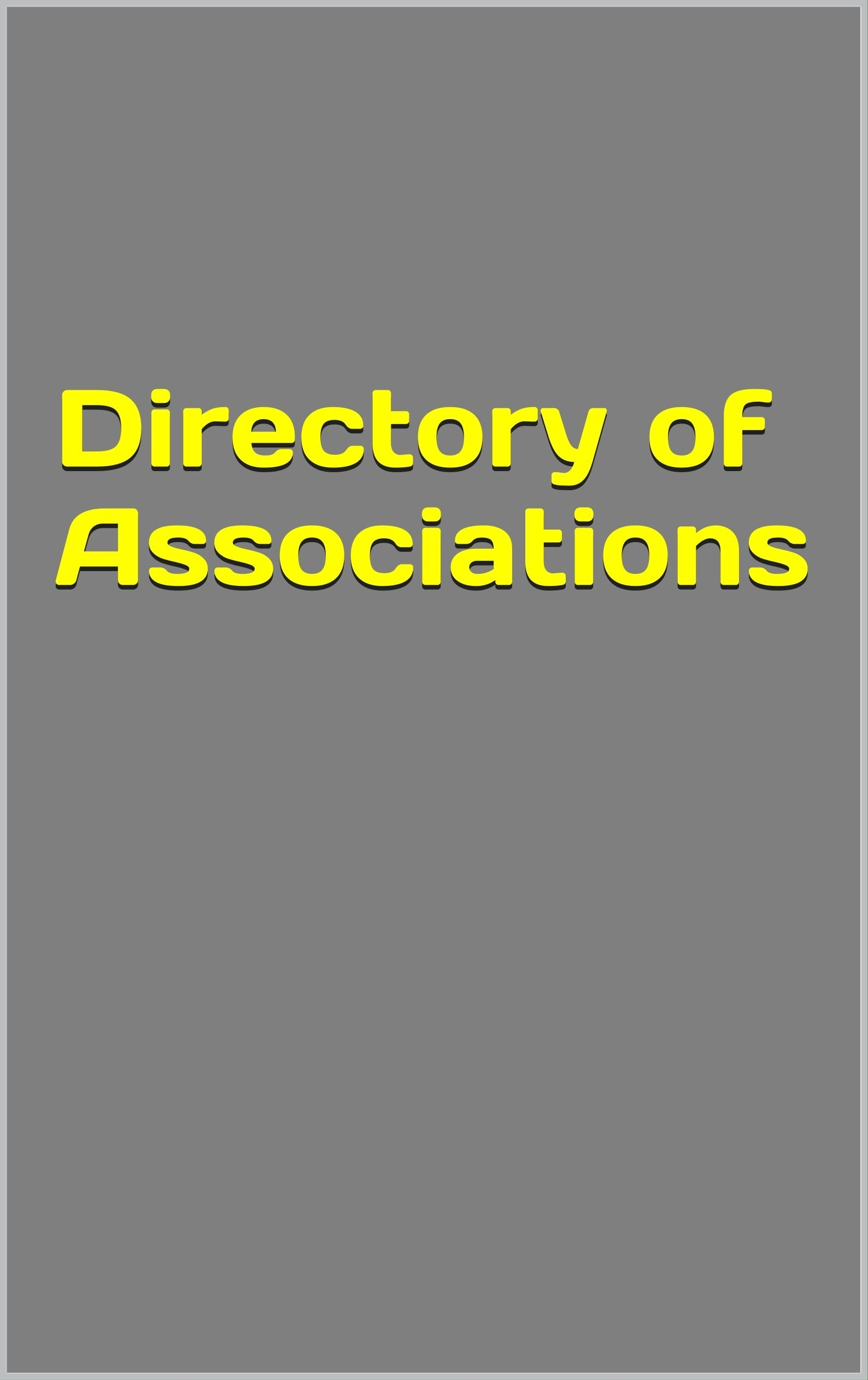 A Directory of Associations: 10,000+ Associations, Societies, Federations, and Think Tanks