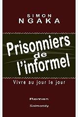 Prisonniers de l'informel: Vivre au jour le jour Format Kindle