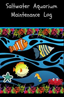 Saltwater Aquarium Maintenance Log: Compact Reef Fish Aquarium Logging Book, Great For Tracking, Scheduling Routine Maintenance, Including Water ... Health. Blank Lined (6x9 120 Pages) Notebook.
