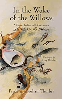 In the Wake of the Willows (1st Edition): A Sequel to Kenneth Grahame's The Wind in the Willows