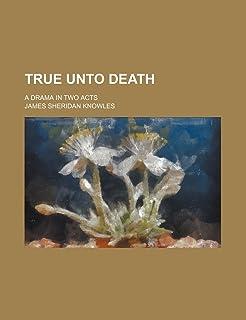 True Unto Death; A Drama in Two Acts