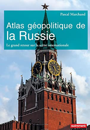 Atlas géopolitique de la Russie. Le grand retour sur la scène internationale (ATLAS MONDE