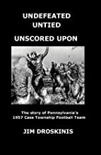 UNDEFEATED UNTIED UNSCORED UPON: The Perfect Season: The story of Pennsylvania's 1957 Cass Football Team