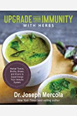 Upgrade Your Immunity with Herbs: Herbal Tonics, Broths, Brews, and Elixirs to Supercharge Your Immune System Kindle Edition