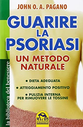 Guarire la psoriasi. Un metodo naturale