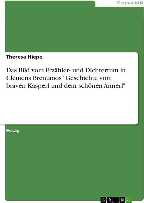 """Das Bild vom Erzähler- und Dichtertum in Clemens Brentanos """"Geschichte vom braven Kasperl und dem schönen Annerl"""" (German Edition)"""