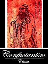 Confucianism: The ULTIMATE Collected Works of 18 Books (With Active Table of Contents)