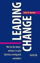 Leading Change: Wie Sie Ihr Unternehmen in acht Schritten erfolgreich verändern (Business Essentials) (German Edition)
