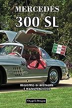 MERCEDES 300 SL: REGISTRO DI RESTAURE E MANUTENZIONE (Edizioni italiane) (Italian Edition)