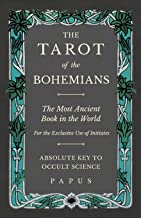 The Tarot of the Bohemians - The Most Ancient Book in the World - For the Exclusive Use of Initiates - Absolute Key to Occult Science