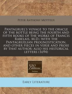 Pantagruel's voyage to the oracle of the bottle being the fourth and fifth books of the works of Francis Rabelais, M.D.: with the Pantagruelian ... author: also his historical letters (1694)