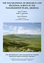 The Archaeology and Geography of Ancient Transcaucasian Societies, Volume I: The Foundations of Research and Regional Survey in the Tsaghkahovit Plain, Armenia (Oriental Institute Publications)