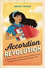 Accordion Revolution: A People's History of the Accordion in North America from the Industrial Revolution to Rock and Roll