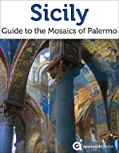 Sicily: Guide to the Mosaics of Palermo (2019 Italy Travel Guide)