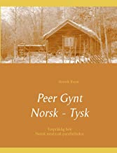 Peer Gynt - Tospråklig Norsk - Tysk: (norsk med tysk parallelltekst)
