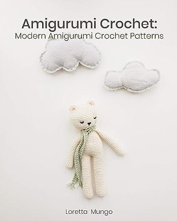 Amigurumi Crochet: Modern Amigurumi Crochet Patterns