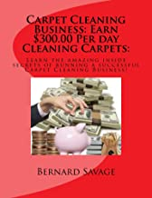 Start your own Professional Carpet Cleaning Business: Earn $300.00 Per day in the Carpet Cleaning Business!