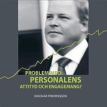 Problem med personalens attityd och engagemang? [Problems with Staff Attitude and Commitment?]: En handbok i hur du får al...