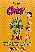 Karen's OMG Joke Books For Kids: Funny, Silly, Dumb Jokes that Will Make Children Roll on the Floor Laughing